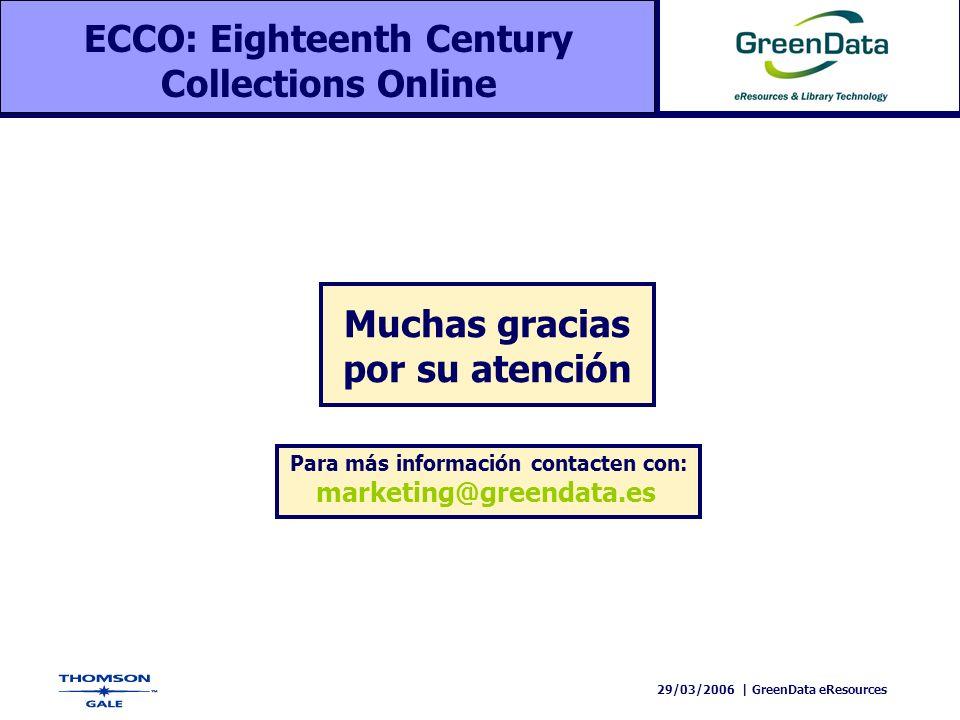 29/03/2006 | GreenData eResources ECCO: Eighteenth Century Collections Online Muchas gracias por su atención Para más información contacten con: marke