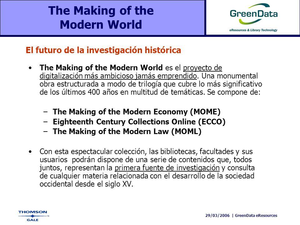 29/03/2006   GreenData eResources The Making of the Modern World El contenido es totalmente exclusivo y presenta un porcentage muy elevado de documentación digitalizada por primera vez que antes permanecía inaccesible para muchos investigadores y que, incluso, estaba sujeta a restricciones de consulta física.