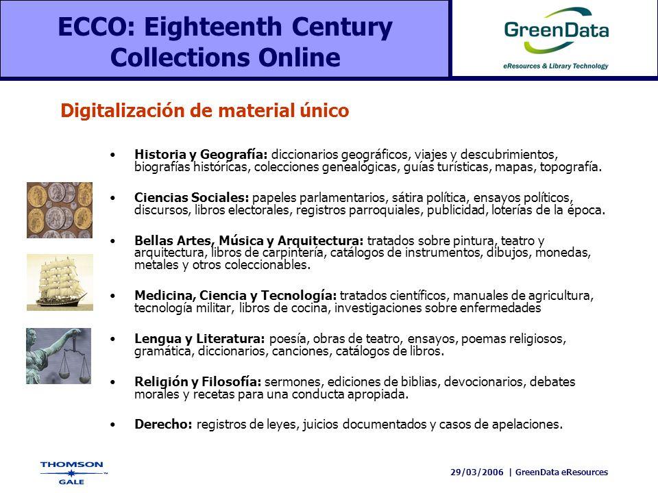29/03/2006 | GreenData eResources ECCO: Eighteenth Century Collections Online Historia y Geografía: diccionarios geográficos, viajes y descubrimientos