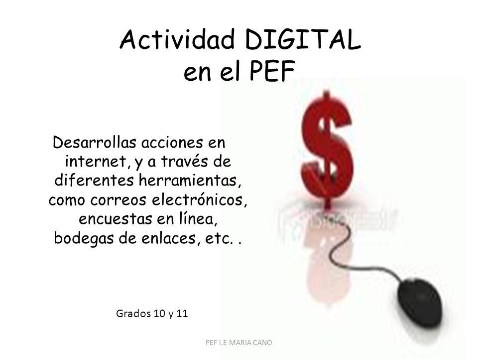 Actividad DIGITAL en el PEF Desarrollas acciones en internet, y a través de diferentes herramientas, como correos electrónicos, encuestas en línea, bodegas de enlaces, etc..