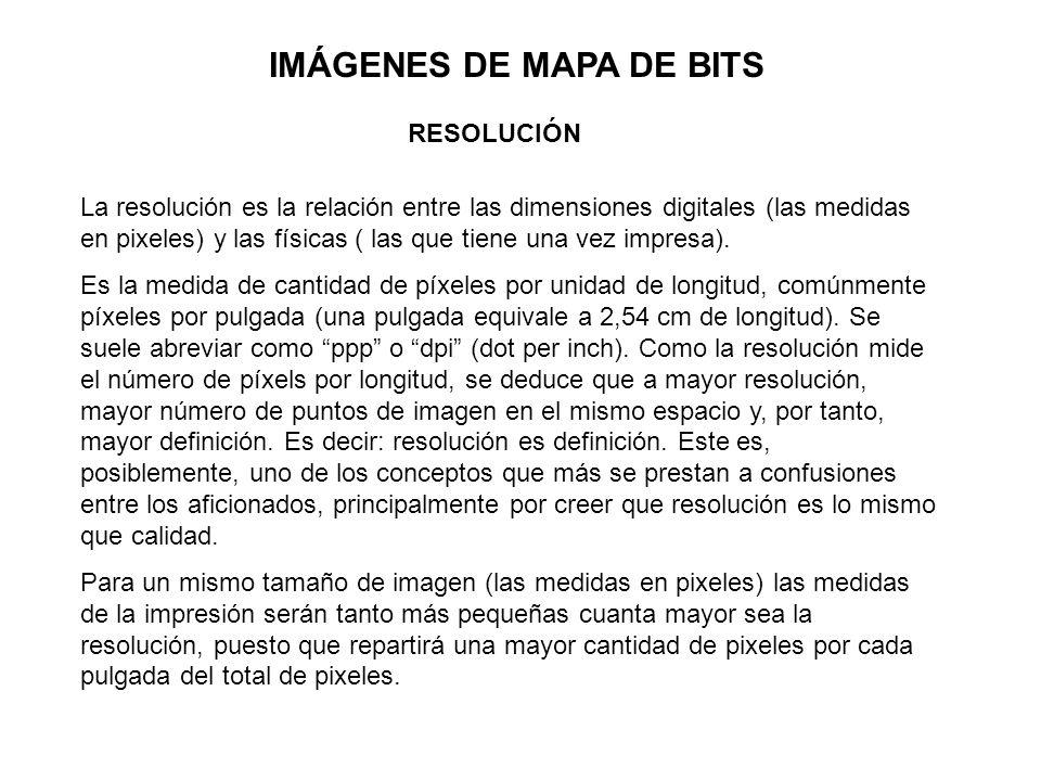 IMÁGENES DE MAPA DE BITS RESOLUCIÓN La resolución es la relación entre las dimensiones digitales (las medidas en pixeles) y las físicas ( las que tien