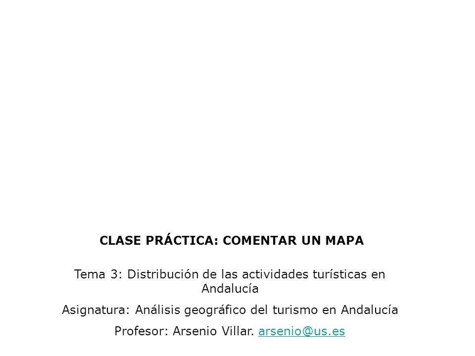 Tema 3: Distribución de las actividades turísticas en Andalucía Asignatura: Análisis geográfico del turismo en Andalucía Profesor: Arsenio Villar. ars