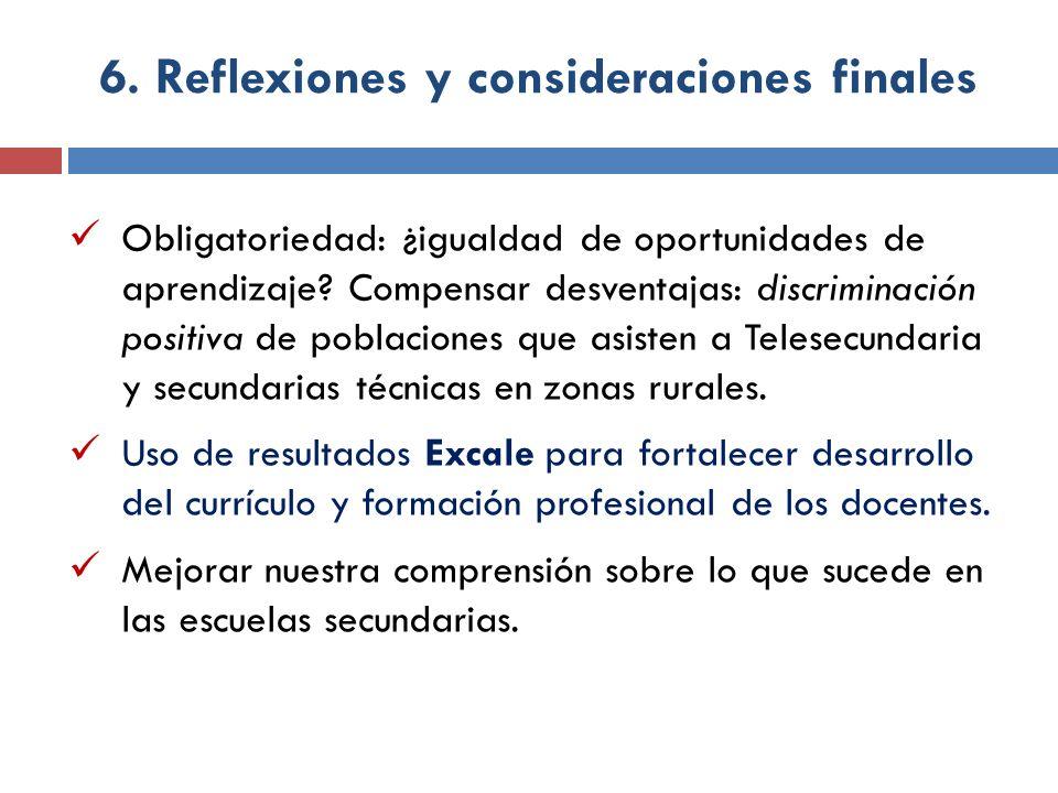 6. Reflexiones y consideraciones finales Obligatoriedad: ¿igualdad de oportunidades de aprendizaje? Compensar desventajas: discriminación positiva de
