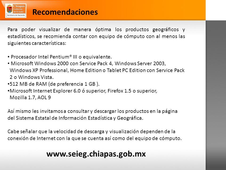 Recomendaciones Para poder visualizar de manera óptima los productos geográficos y estadísticos, se recomienda contar con equipo de cómputo con al menos las siguientes características: Procesador Intel Pentium® III o equivalente.