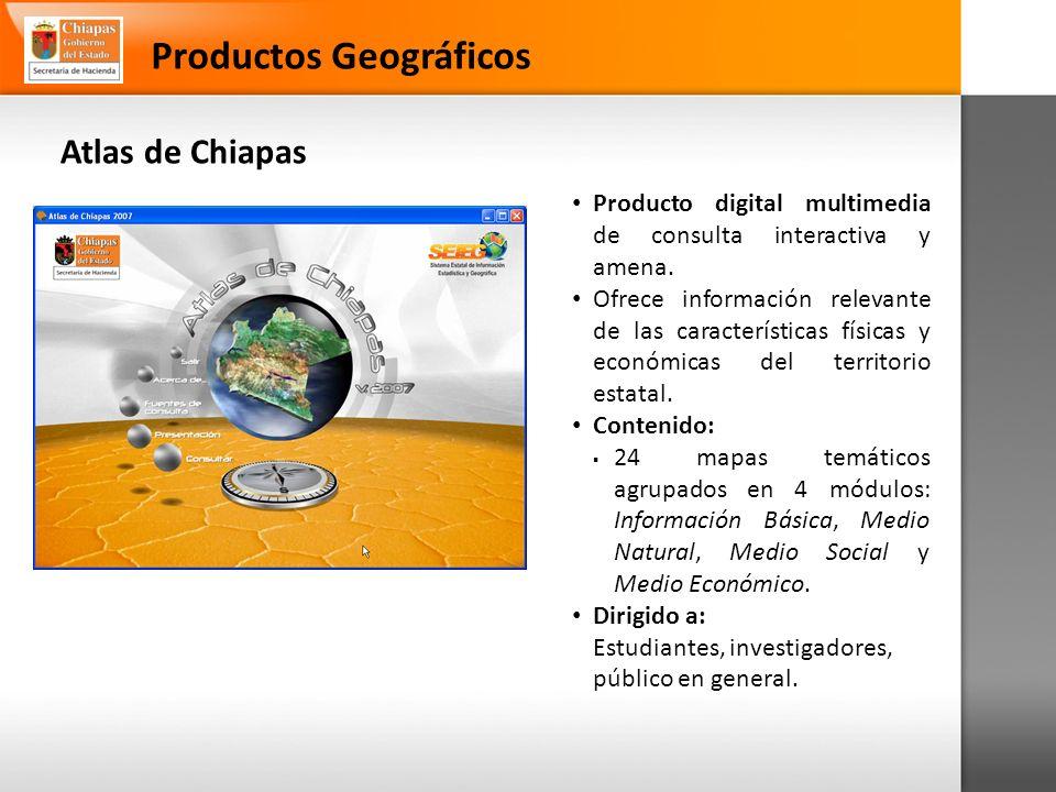 Atlas de Chiapas Productos Geográficos Producto digital multimedia de consulta interactiva y amena.