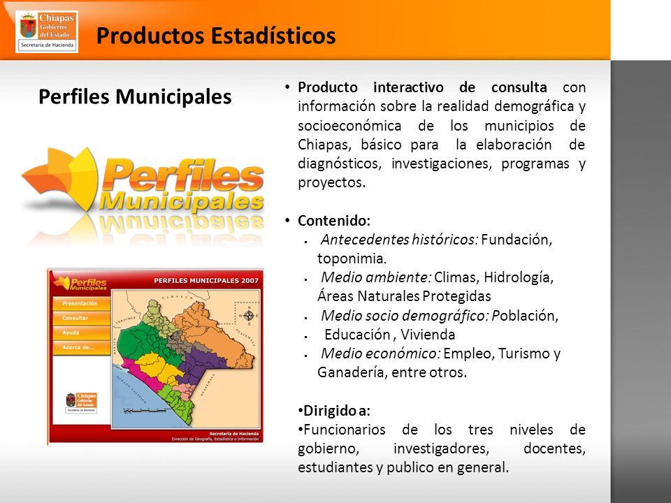 Perfiles Municipales Productos Estadísticos Producto interactivo de consulta con información sobre la realidad demográfica y socioeconómica de los municipios de Chiapas, básico para la elaboración de diagnósticos, investigaciones, programas y proyectos.