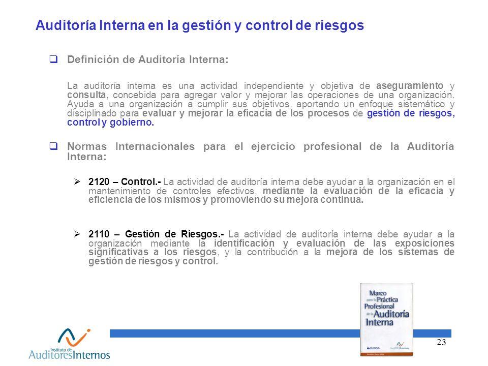23 Auditoría Interna en la gestión y control de riesgos Definición de Auditoría Interna: La auditoría interna es una actividad independiente y objetiv