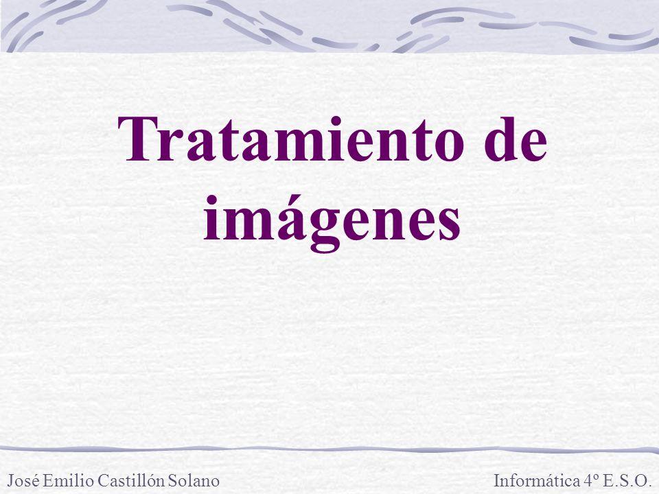 Tratamiento de imágenes Informática 4º E.S.O.José Emilio Castillón Solano