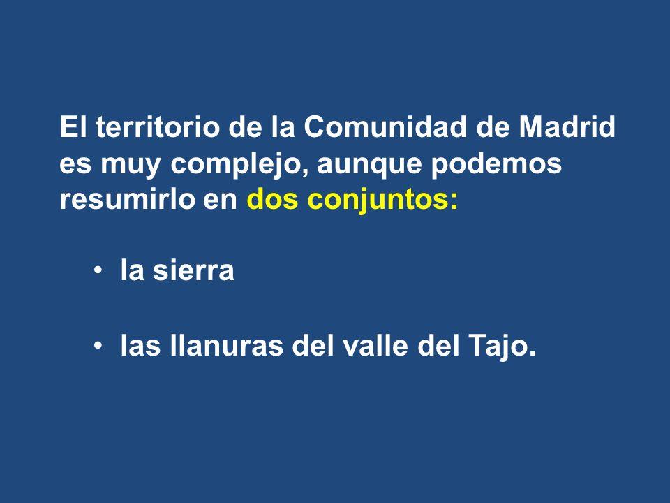 El territorio de la Comunidad de Madrid es muy complejo, aunque podemos resumirlo en dos conjuntos: la sierra las llanuras del valle del Tajo.