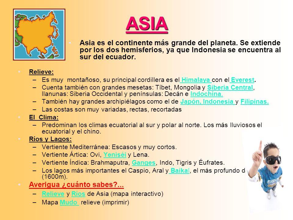 ASIA Relieve: –Es muy montañoso, su principal cordillera es el Himalaya con el Everest. Himalaya Everest –Cuenta también con grandes mesetas: Tíbet, M