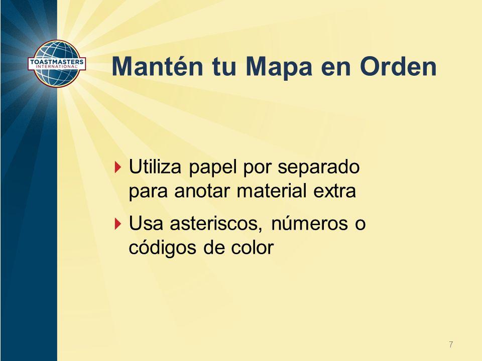 Mantén tu Mapa en Orden Utiliza papel por separado para anotar material extra Usa asteriscos, números o códigos de color 7