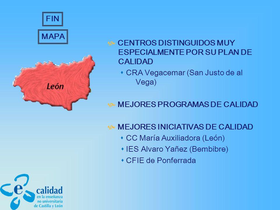 CENTROS DISTINGUIDOS MUY ESPECIALMENTE POR SU PLAN DE CALIDAD CRA Vegacemar (San Justo de al Vega) MEJORES PROGRAMAS DE CALIDAD MEJORES INICIATIVAS DE CALIDAD CC María Auxiliadora (León) IES Alvaro Yañez (Bembibre) CFIE de Ponferrada MAPA FIN