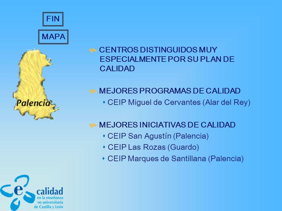 CENTROS DISTINGUIDOS MUY ESPECIALMENTE POR SU PLAN DE CALIDAD MEJORES PROGRAMAS DE CALIDAD CEIP Miguel de Cervantes (Alar del Rey) MEJORES INICIATIVAS DE CALIDAD CEIP San Agustín (Palencia) CEIP Las Rozas (Guardo) CEIP Marques de Santillana (Palencia) MAPA FIN
