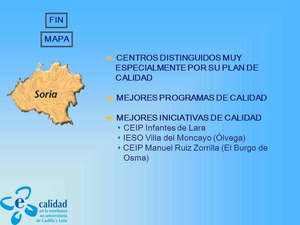 CENTROS DISTINGUIDOS MUY ESPECIALMENTE POR SU PLAN DE CALIDAD MEJORES PROGRAMAS DE CALIDAD MEJORES INICIATIVAS DE CALIDAD CEIP Infantes de Lara IESO Villa del Moncayo (Ólvega) CEIP Manuel Ruiz Zorrilla (El Burgo de Osma) MAPA FIN