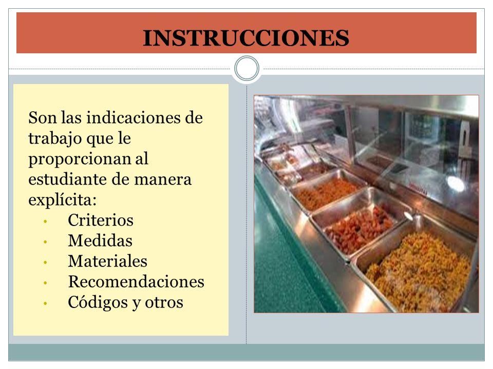 INSTRUCCIONES Son las indicaciones de trabajo que le proporcionan al estudiante de manera explícita: Criterios Medidas Materiales Recomendaciones Códi