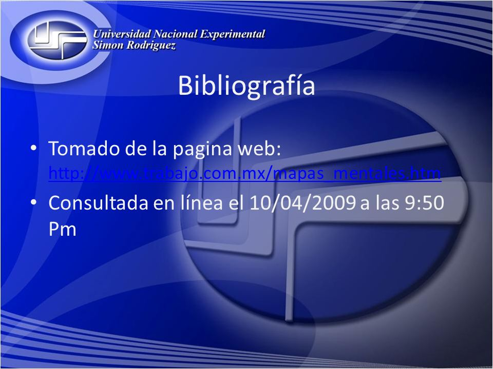 Bibliografía Tomado de la pagina web: http://www.trabajo.com.mx/mapas_mentales.htm http://www.trabajo.com.mx/mapas_mentales.htm Consultada en línea el