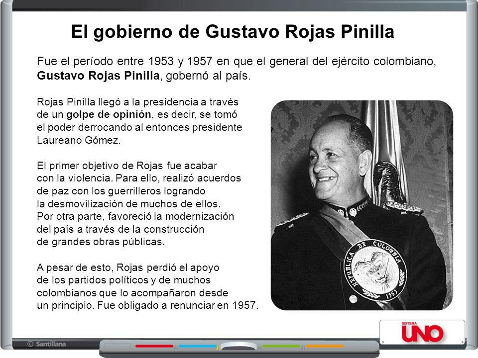 El gobierno de Gustavo Rojas Pinilla Fue el período entre 1953 y 1957 en que el general del ejército colombiano, Gustavo Rojas Pinilla, gobernó al paí