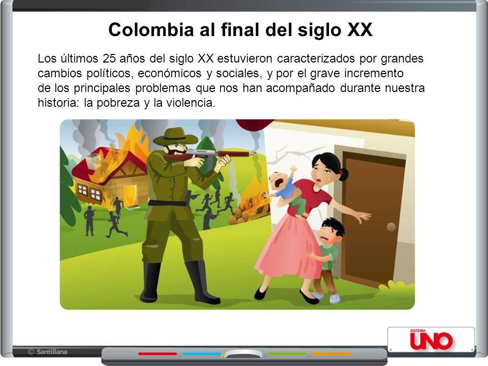 Colombia al final del siglo XX Los últimos 25 años del siglo XX estuvieron caracterizados por grandes cambios políticos, económicos y sociales, y por