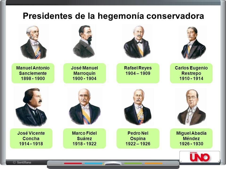 Presidentes de la hegemonía conservadora Manuel Antonio Sanclemente 1898 - 1900 José Manuel Marroquín 1900 - 1904 Rafael Reyes 1904 – 1909 Carlos Euge