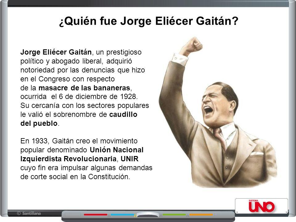 ¿ Quién fue Jorge Eliécer Gaitán? Jorge Eliécer Gaitán, un prestigioso político y abogado liberal, adquirió notoriedad por las denuncias que hizo en e