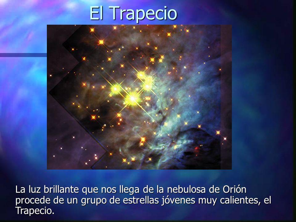 El Trapecio La luz brillante que nos llega de la nebulosa de Orión procede de un grupo de estrellas jóvenes muy calientes, el Trapecio.