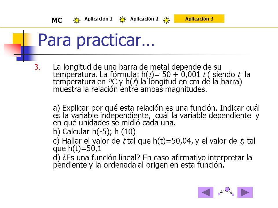 Para practicar… 3. La longitud de una barra de metal depende de su temperatura. La fórmula: h(t)= 50 + 0,001 t ( siendo t la temperatura en ºC y h(t)