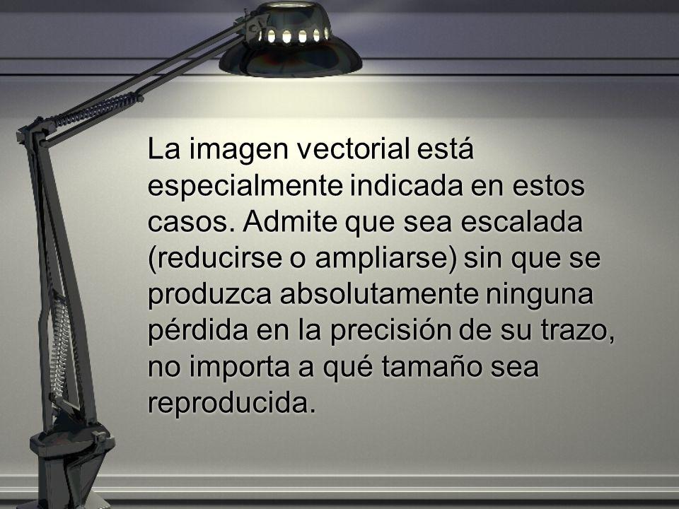 La imagen vectorial está especialmente indicada en estos casos. Admite que sea escalada (reducirse o ampliarse) sin que se produzca absolutamente ning