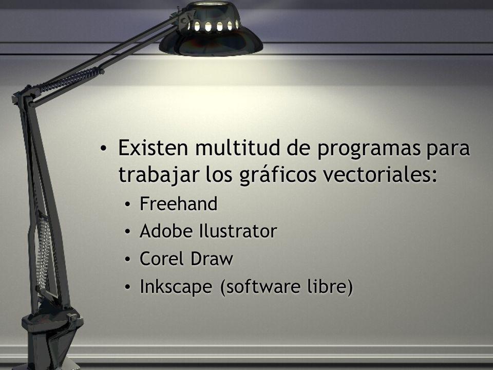 Existen multitud de programas para trabajar los gráficos vectoriales: Freehand Adobe Ilustrator Corel Draw Inkscape (software libre) Existen multitud de programas para trabajar los gráficos vectoriales: Freehand Adobe Ilustrator Corel Draw Inkscape (software libre)