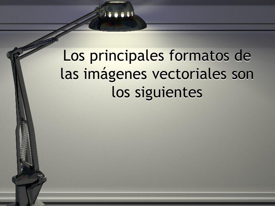 Los principales formatos de las imágenes vectoriales son los siguientes