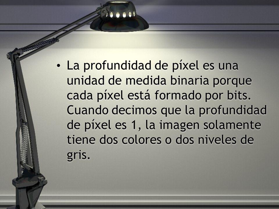 La profundidad de píxel es una unidad de medida binaria porque cada píxel está formado por bits.