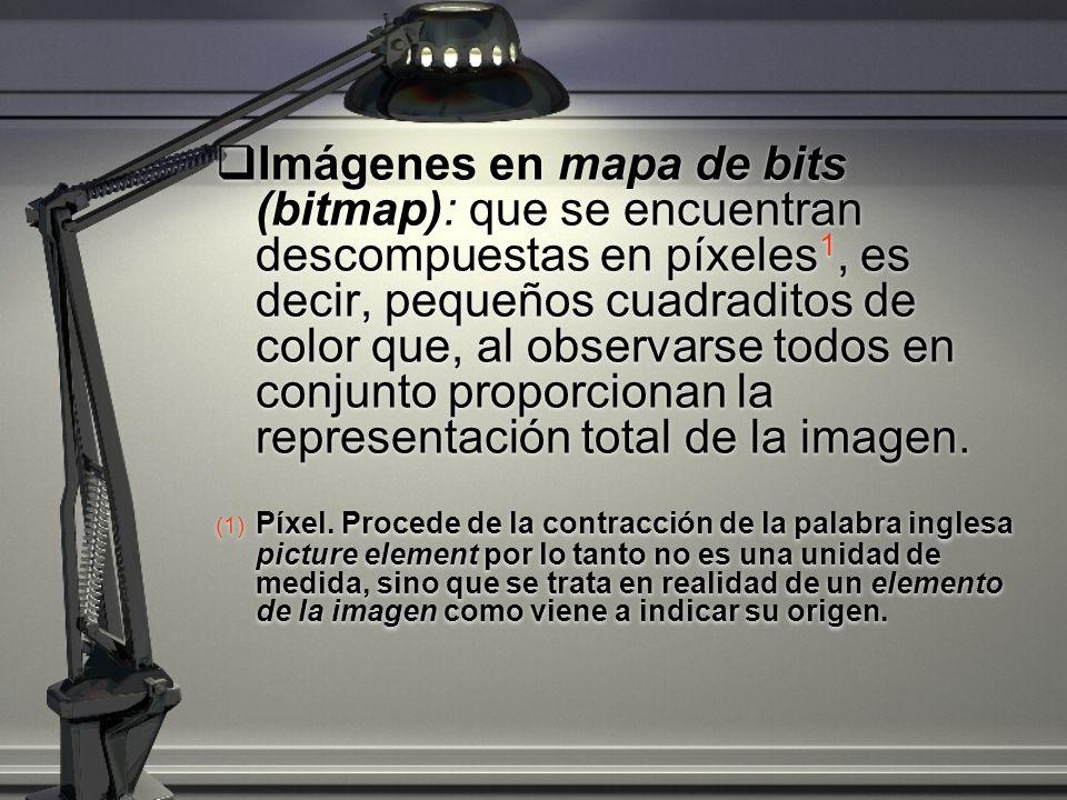 Imágenes en mapa de bits (bitmap): que se encuentran descompuestas en píxeles 1, es decir, pequeños cuadraditos de color que, al observarse todos en conjunto proporcionan la representación total de la imagen.