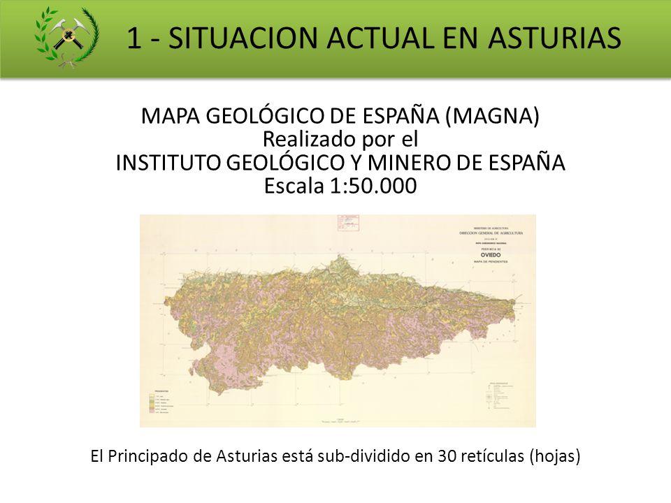 1 - SITUACION ACTUAL EN ASTURIAS MAPA GEOLÓGICO DE ESPAÑA (MAGNA) Realizado por el INSTITUTO GEOLÓGICO Y MINERO DE ESPAÑA Escala 1:50.000 El Principad