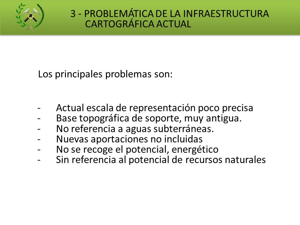 3 - PROBLEMÁTICA DE LA INFRAESTRUCTURA CARTOGRÁFICA ACTUAL Los principales problemas son: -Actual escala de representación poco precisa -Base topográf