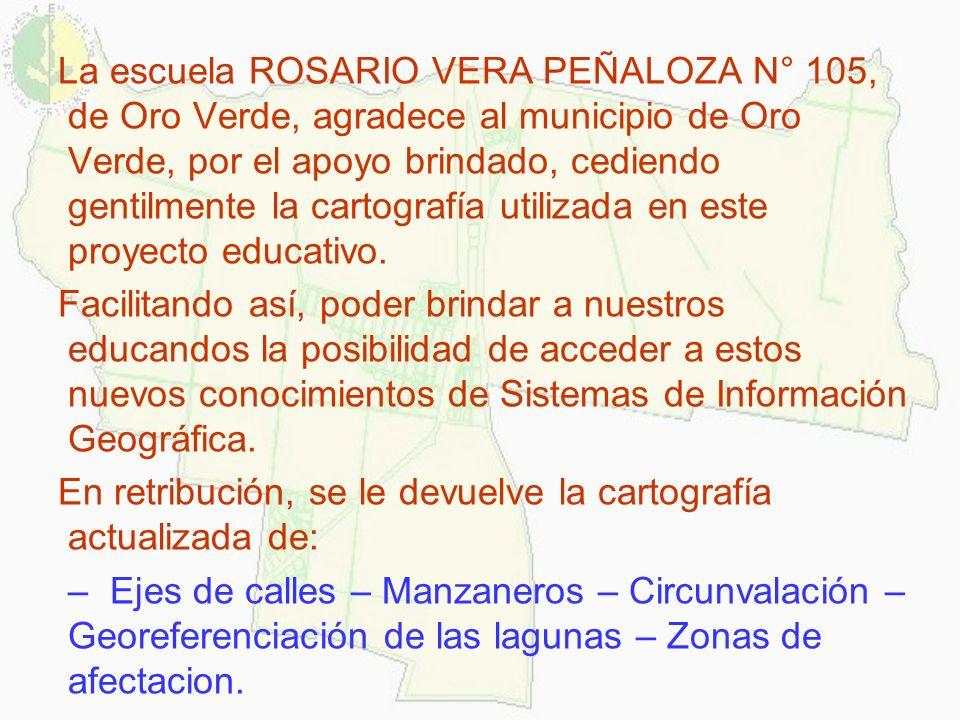 La escuela ROSARIO VERA PEÑALOZA N° 105, de Oro Verde, agradece al municipio de Oro Verde, por el apoyo brindado, cediendo gentilmente la cartografía