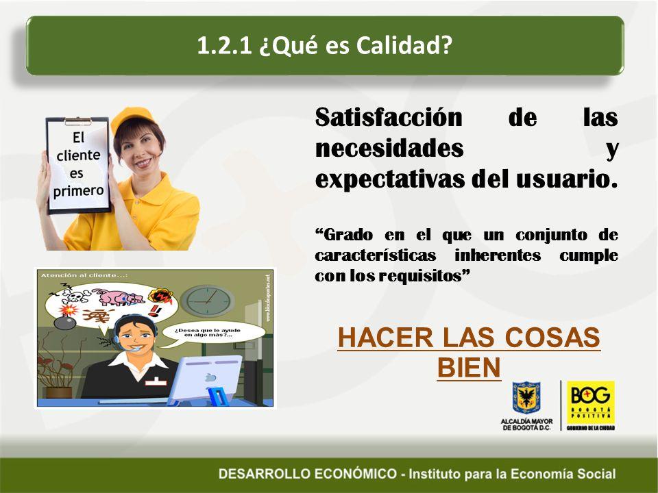 Satisfacción de las necesidades y expectativas del usuario. Grado en el que un conjunto de características inherentes cumple con los requisitos 1.2.1