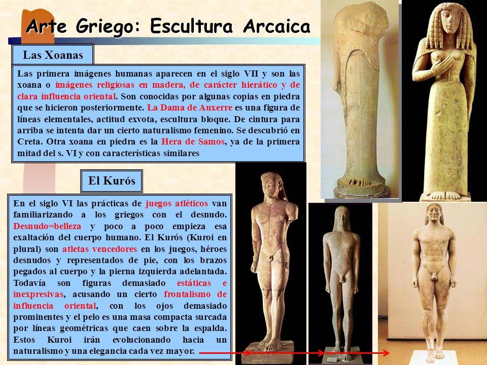 Arte Griego: Escultura Arcaica Las Xoanas Las primera imágenes humanas aparecen en el siglo VII y son las xoana o imágenes religiosas en madera, de ca
