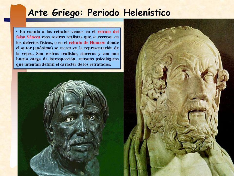Arte Griego: Periodo Helenístico · En cuanto a los retratos vemos en el retrato del falso Séneca esos rostros realistas que se recrean en los defectos