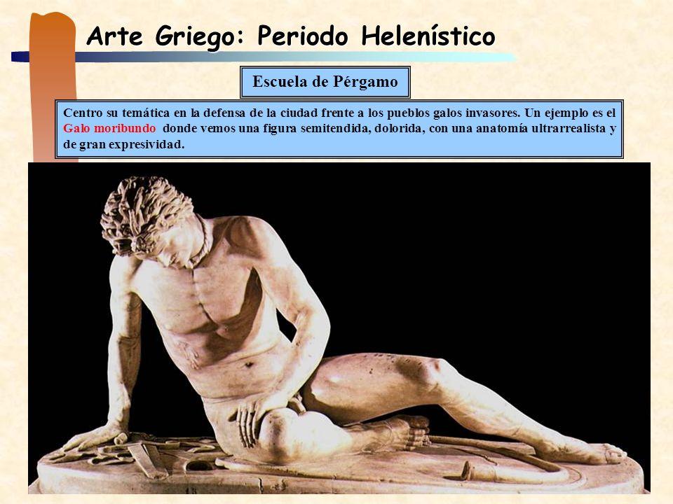 Arte Griego: Periodo Helenístico Centro su temática en la defensa de la ciudad frente a los pueblos galos invasores. Un ejemplo es el Galo moribundo d