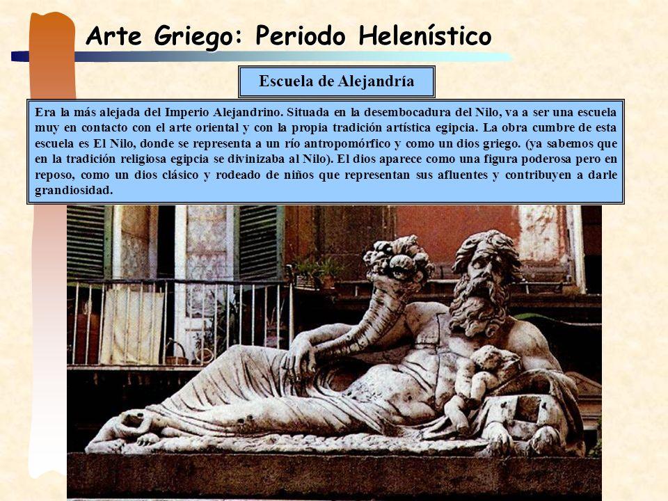 Arte Griego: Periodo Helenístico Era la más alejada del Imperio Alejandrino. Situada en la desembocadura del Nilo, va a ser una escuela muy en contact