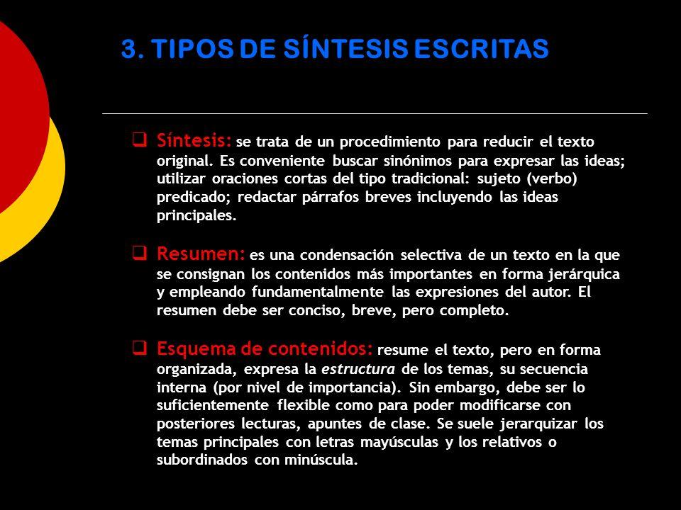 3. TIPOS DE SÍNTESIS ESCRITAS Síntesis: se trata de un procedimiento para reducir el texto original. Es conveniente buscar sinónimos para expresar las