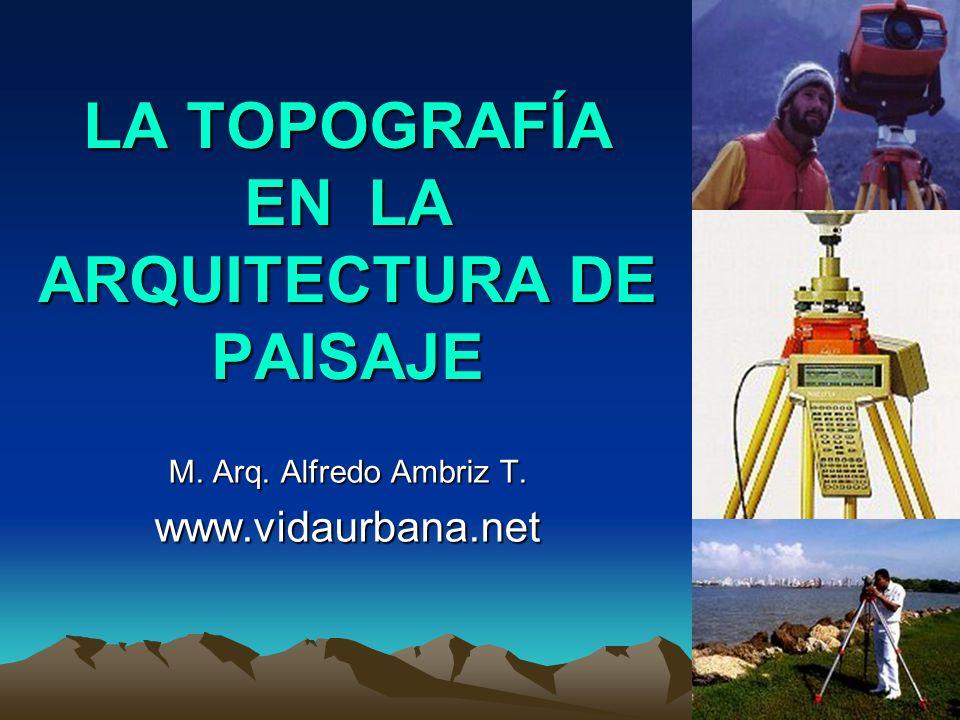 LA TOPOGRAFÍA EN LA ARQUITECTURA DE PAISAJE M. Arq. Alfredo Ambriz T. www.vidaurbana.net