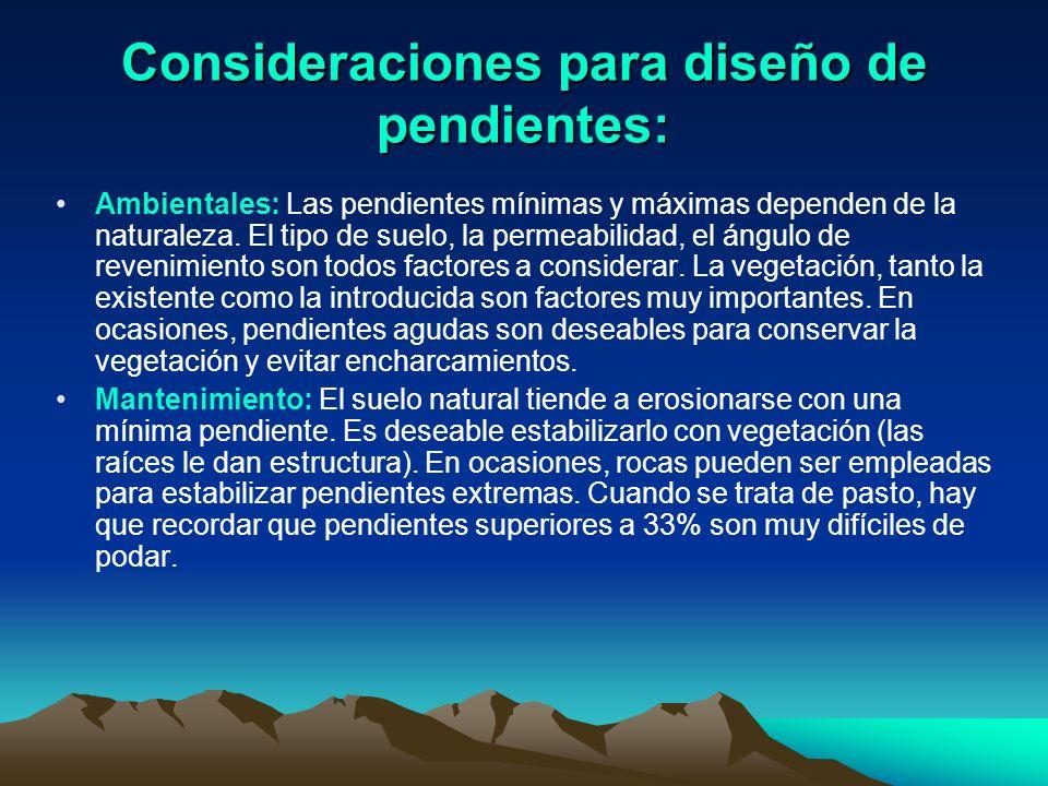 Consideraciones para diseño de pendientes: Ambientales: Las pendientes mínimas y máximas dependen de la naturaleza. El tipo de suelo, la permeabilidad