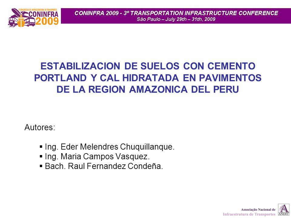 ESTABILIZACION DE SUELOS CON CEMENTO PORTLAND Y CAL HIDRATADA EN PAVIMENTOS DE LA REGION AMAZONICA DEL PERU Autores: Ing. Eder Melendres Chuquillanque