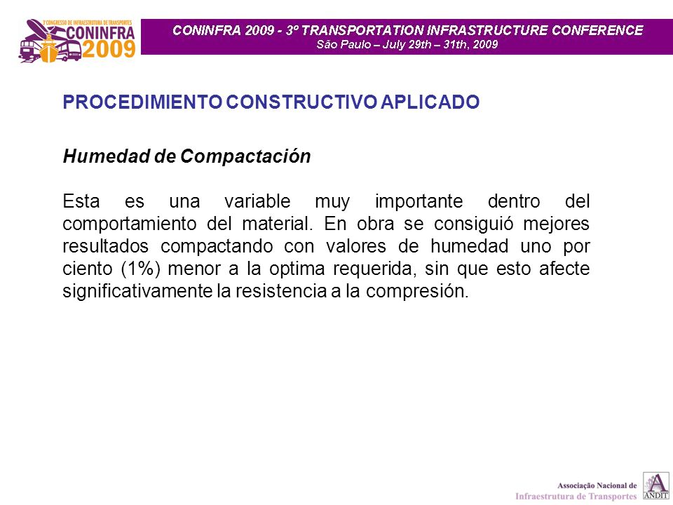 PROCEDIMIENTO CONSTRUCTIVO APLICADO Humedad de Compactación Esta es una variable muy importante dentro del comportamiento del material. En obra se con