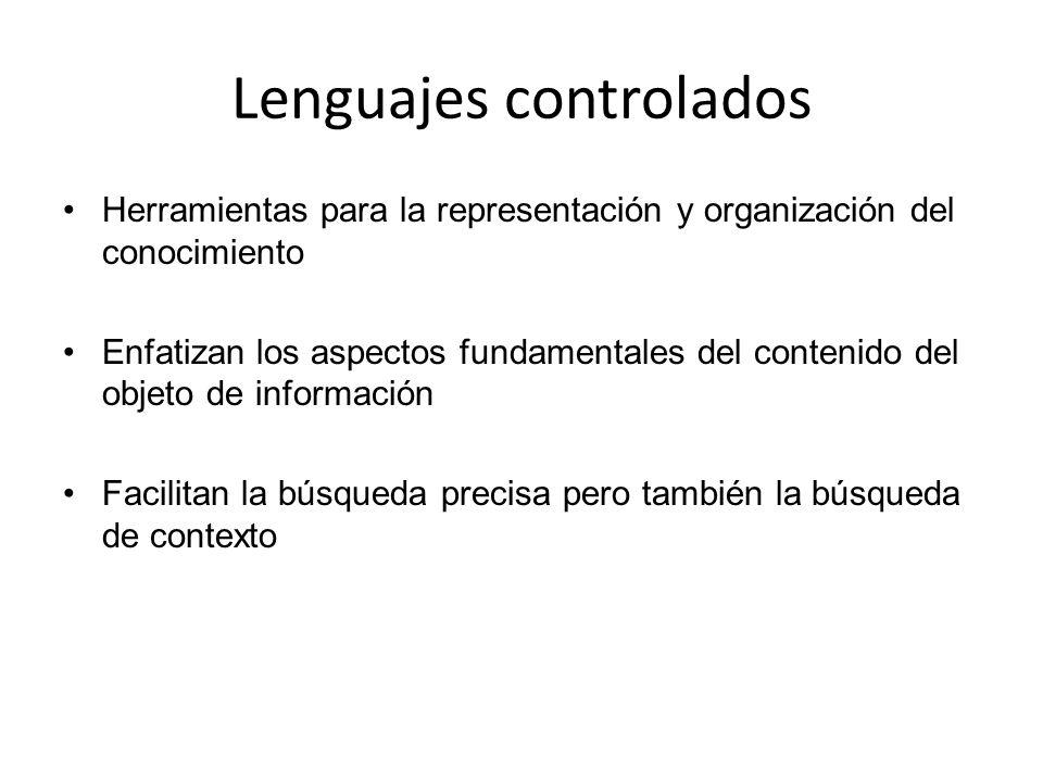 Lenguajes controlados Herramientas para la representación y organización del conocimiento Enfatizan los aspectos fundamentales del contenido del objet