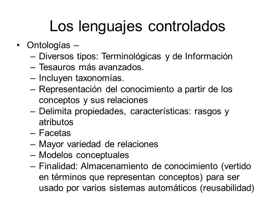 Los lenguajes controlados Ontologías – –Diversos tipos: Terminológicas y de Información –Tesauros más avanzados. –Incluyen taxonomías. –Representación