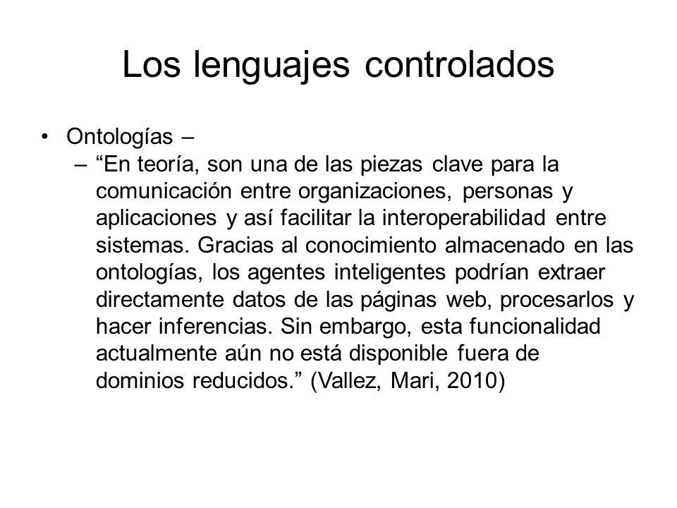 Los lenguajes controlados Ontologías – –En teoría, son una de las piezas clave para la comunicación entre organizaciones, personas y aplicaciones y as