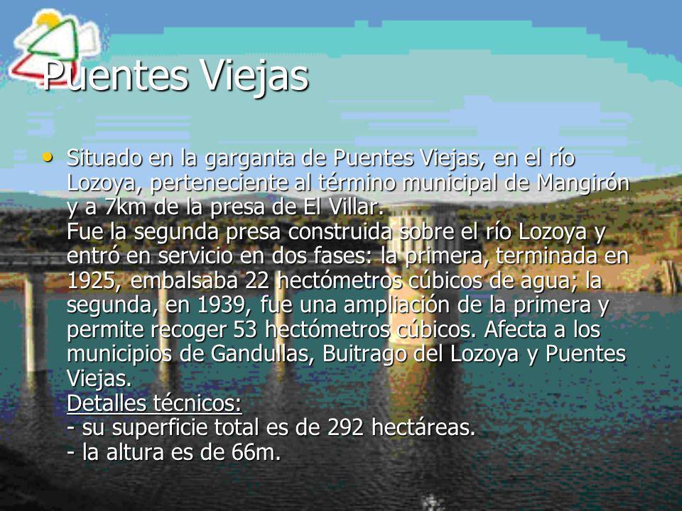 Puentes Viejas Situado en la garganta de Puentes Viejas, en el río Lozoya, perteneciente al término municipal de Mangirón y a 7km de la presa de El Vi