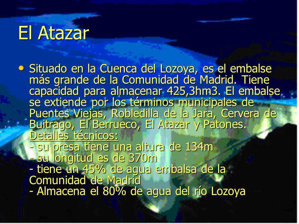 El Atazar Situado en la Cuenca del Lozoya, es el embalse más grande de la Comunidad de Madrid. Tiene capacidad para almacenar 425,3hm3. El embalse se