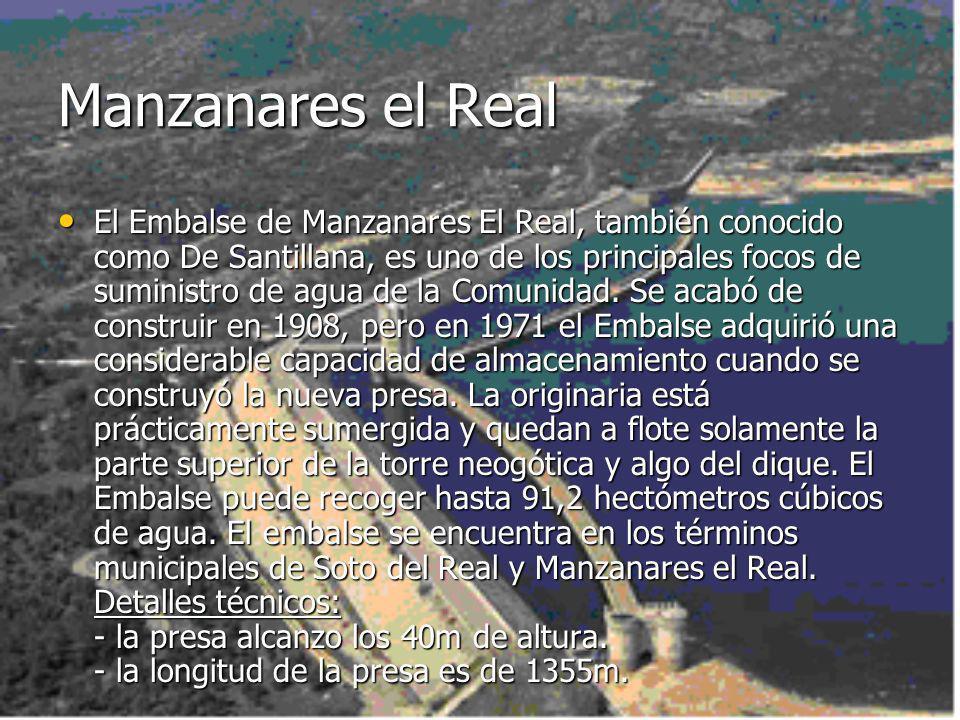 Manzanares el Real El Embalse de Manzanares El Real, también conocido como De Santillana, es uno de los principales focos de suministro de agua de la Comunidad.
